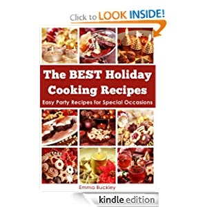 Kindle Book Bargain: The BEST Holiday Cooking Recipes: Easy Party Recipes for Special Occasions, by Emma Buckley. Publication Date: October 16, 2012