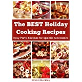 The BEST Holiday Cooking Recipes: Easy Party Recipes for Special Occasions ~ Emma Buckley