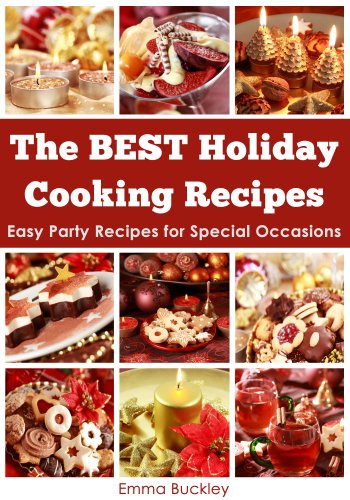 The BEST Holiday Cooking Recipes: Easy Party Recipes for Special Occasions cover