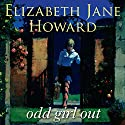 Odd Girl Out (       UNABRIDGED) by Elizabeth Jane Howard Narrated by Eleanor Bron