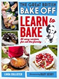 Great British Bake Off: Learn to Bake: 80 easy recipes for all the family