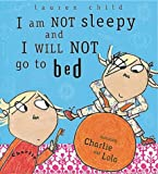 Lauren Child Charlie and Lola: I Am Not Sleepy and I Will Not Go to Bed