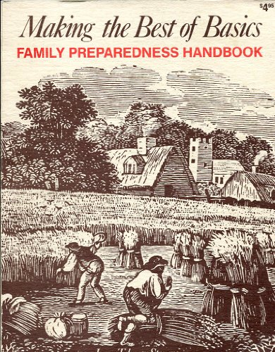 Making the Best of Basics Family Preparednss Handbook, James Talmage Stevens