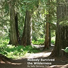 Nobody Survived the Wilderness (       UNABRIDGED) by Sally Demaray Hull Narrated by Steven Mosley