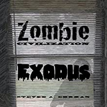 Zombie Civilization: Exodus: Zombie Civilization Saga, Book 2 (       UNABRIDGED) by Steven Ehrman Narrated by Patrick Freeman