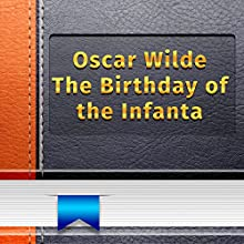 The Birthday of the Infanta (       UNABRIDGED) by Oscar Wilde Narrated by Anastasia Bertollo