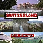 Switzerland: Travel The World Series, Volume 18 | Kid Kongo