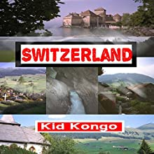 Switzerland: Travel The World Series, Volume 18 Audiobook by Kid Kongo Narrated by Jonathan Posch