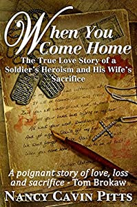 When You Come Home: The True Love Story Of A Soldier's Heroism And His Wife's Sacrifice by Nancy Pitts ebook deal