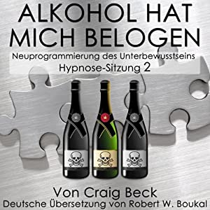 Alkohol Hat Mich Belogen [Alcohol Has Lied to Me (Session 2)] Audiobook