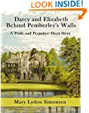 Darcy and Elizabeth: Behind Pemberley's Walls: A Pride and Prejudice Short Story