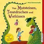 Von Mutsteinen, Trostdrachen und Wutkissen | Petra Kummermehr