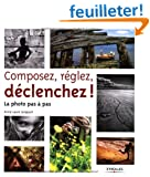 Composez, r�glez, d�clenchez! La photo pas � pas