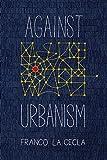 Against Urbanism
