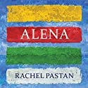 Alena (       UNABRIDGED) by Rachel Pastan Narrated by Carla Mercer-Meyer
