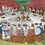 The Modern Scholar: Medieval Mysteries: The History Behind the Myths of the Middle Ages | [Thomas F. Madden]