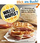 Will It Waffle?: 53 Irresistible and...