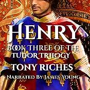 Henry: Book Three of the Tudor Trilogy   Tony Riches