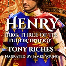 Henry: Book Three of the Tudor Trilogy Audiobook by Tony Riches Narrated by James Young