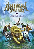 Animal Tatoo, tome 1 : Les Quatre Elus par Brandon Mull