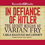 In Defiance of Hitler: The Secret Mission of Varian Fry | Carla Killough McClafferty