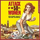 Attack of the Fifty Foot Women: How Gender Equality Can Save the World! Hörbuch von Catherine Mayer Gesprochen von: Tanya Moodie