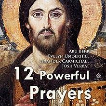 Twelve Powerful Prayers Discours Auteur(s) : Alexander Carmichael, Abu Bakr, Evelyn Underhill Narrateur(s) : Josh Verbae