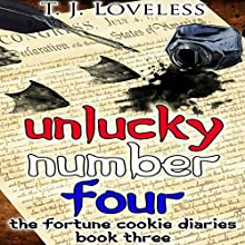 Unlucky Number Four: The Fortune Cookie Diaries, Book 3 (       UNABRIDGED) by T. J. Loveless Narrated by W. B. Ward