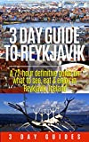 Iceland Travel: 3 Day Guide to Reykjavik -A 72-hour Definitive Guide on What to See, Eat and Enjoy in Reykjavik, Iceland (3 Day Travel Guides)