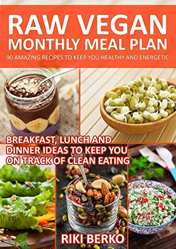 Raw Vegan Monthly Meal Plan (Raw Till 4: A Monthly Meal Plan Book 2) by Riki Berko