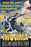 img - for Give Me Fifty Marines Not Afraid to Die: Iwo Jima book / textbook / text book