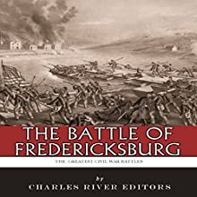 The Greatest Civil War Battles: The Battle of Fredericksburg (       UNABRIDGED) by Charles River Editors Narrated by Chris Abell