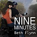 Nine Minutes: Nine Minutes Series #1 (       UNABRIDGED) by Beth Flynn Narrated by Monique Makena