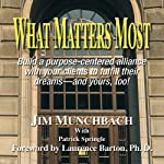 What Matters Most: Build a purpose-centered alliance with your clients to fulfill their dreams - and yours, too! | Jim R. Munchbach