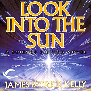 Look into The Sun | [James Patrick Kelly]