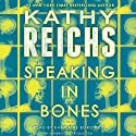 Speaking in Bones: A Temperance Brennan Novel Audiobook by Kathy Reichs Narrated by Katherine Borowitz