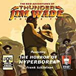 The Horror of Hyperborea: The New Adventures of Thunder Jim Wade, Volume Two | Frank Schildiner