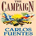 The Campaign (       UNABRIDGED) by Carlos Fuentes, Alfred MacAdam (translator) Narrated by Walter Krochmal