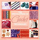 The Encyclopedia Of Crochet Techniques:  A Step-by-Step Guide to Creating Unique Fashions and Accessories (076242544X) by Jan Eaton