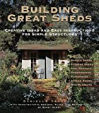 Building Great Sheds: Creative Ideas & Easy Instructions for Simple Structures (1579901190) by Danielle Truscott