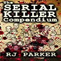 The Serial Killer Compendium, Volume 1 (       UNABRIDGED) by RJ Parker Narrated by Beth MacEwan