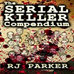The Serial Killer Compendium, Volume 1 | RJ Parker