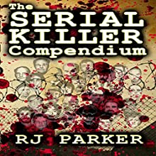 The Serial Killer Compendium, Volume 1 Audiobook by RJ Parker Narrated by Beth MacEwan