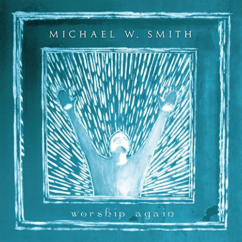 Worship Again - Michael W  Smith Album Lyrics Mp3 Download