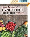 Rose Murray's A-Z Vegetable Cookbook:...
