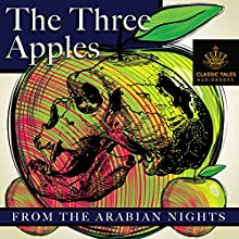 The Three Apples [Classic Tales Edition] Audiobook by Richard Francis Burton - translator Narrated by B. J. Harrison