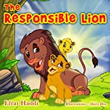 "Childrens books : "" The Responsible Lion "",( Illustrated Picture Book for ages 3-8. Teaches your kid the value of being responsible for his siblings) ... (Social skills for kids collection 10)"