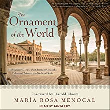 The Ornament of the World: How Muslims, Jews, and Christians Created a Culture of Tolerance in Medieval Spain Audiobook by Maria Rosa Menocal, Harold Bloom - foreword Narrated by Tanya Eby