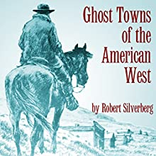 Ghost Towns of the American West (       UNABRIDGED) by Robert Silverberg Narrated by Chuck Patyk
