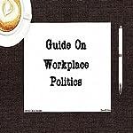 Guide on Workplace Politics | Jeffrey Jeschke